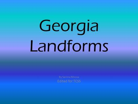 Georgia Landforms By Sarima Moosa Edited for:TCSS.