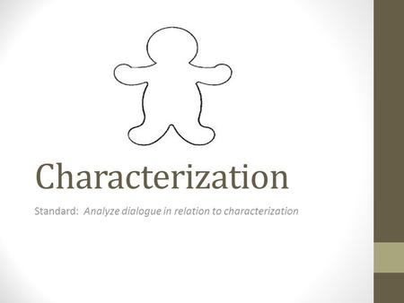 Characterization Standard: Analyze dialogue in relation to characterization.