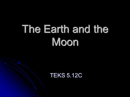 The Earth and the Moon TEKS 5.12C. How the Earth and Moon are the Same.