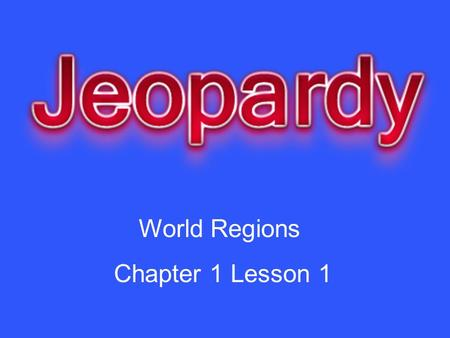 World Regions Chapter 1 Lesson 1. LandformsVolcanoesEarth Shaping the Land Grab Bag 10 20 30 40 50.