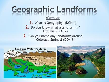 Geographic Landforms Warm-up What is Geography? (DOK 1)