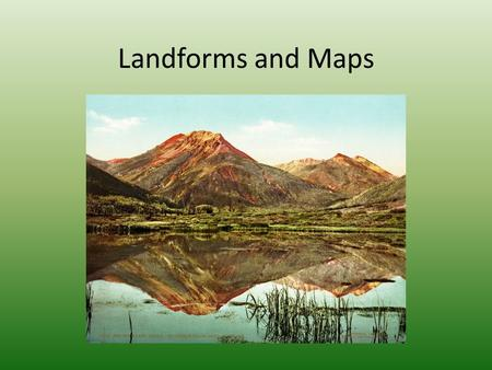 Landforms and Maps. 8. Name 2 kinds of imaginary lines that intersect to show location. 9. Name 2 kinds of large, flat land forms and where they can be.
