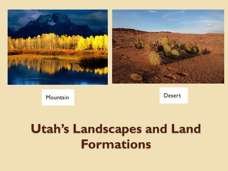 Utah's Landscapes and Land Formations Mountain Desert.