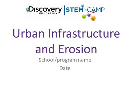 Urban Infrastructure and Erosion School/program name Date.