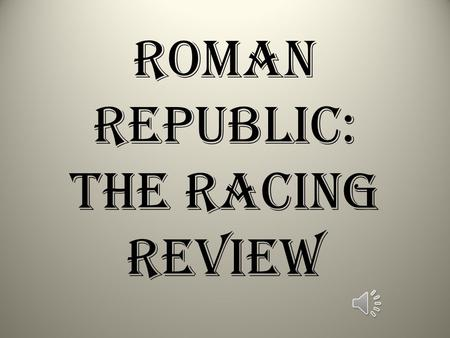 Roman Republic: The Racing Review What landform is Rome? Peninsula.