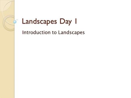 Landscapes Day 1 Introduction to Landscapes. Do Now.