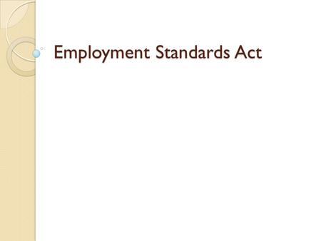 Employment Standards Act. Employers not covered by the ESA include all federally regulated sectors, co- op students, Ontario Works employees, police officers,