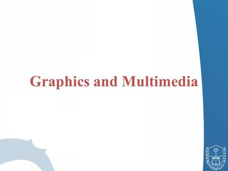 Graphics and Multimedia. OUTLINE Font Control Drawing Lines, Rectangles and Ovals Drawing Arcs Drawing a General Path.