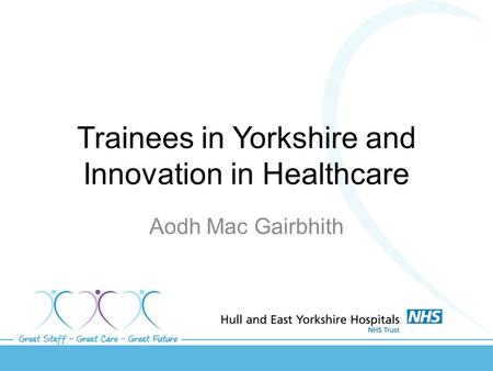 Trainees in Yorkshire and Innovation in Healthcare Aodh Mac Gairbhith.