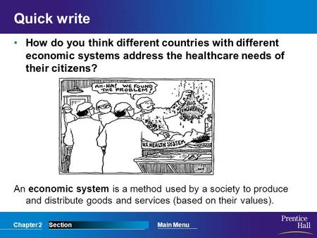 Chapter 2SectionMain Menu Quick write How do you think different countries with different economic systems address the healthcare needs of their citizens?