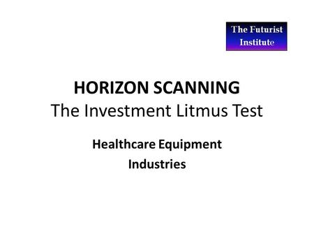 HORIZON SCANNING The Investment Litmus Test Healthcare Equipment Industries.