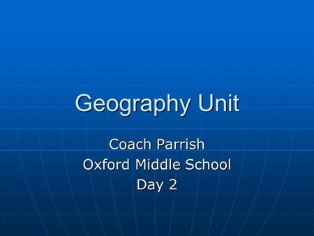 Geography Unit Coach Parrish Oxford Middle School Day 2.