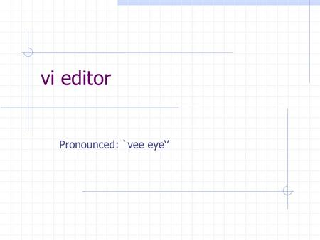 Vi editor Pronounced: `vee eye''. Agenda Describe the background of vi Editor Use vi editor to: create text files edit text files Our Goal is to create.