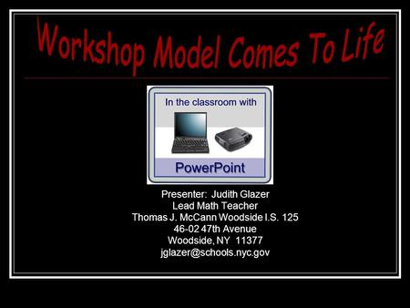 Presenter: Judith Glazer Lead Math Teacher Thomas J. McCann Woodside I.S. 125 46-02 47th Avenue Woodside, NY 11377