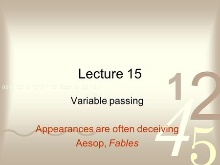 Lecture 15 Variable passing Appearances are often deceiving Aesop, Fables.