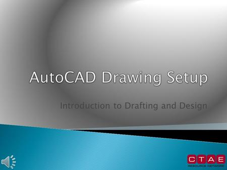 Introduction to Drafting and Design In order to begin our drawing we have to set the drawing limits or the paper size.