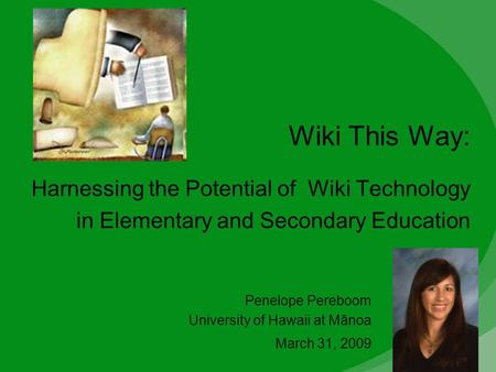 Wiki This Way: Harnessing the Potential of Wiki Technology in Elementary and Secondary Education Penelope Pereboom University of Hawaii at Mānoa March.