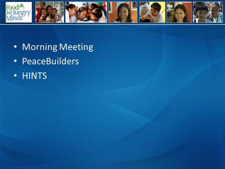 Morning Meeting PeaceBuilders HINTS. MORNING MEETING Morning Meeting sets the tone for respectful learning and establishes a climate of trust. The tone.