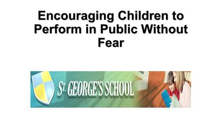 Encouraging Children to Perform in Public Without Fear.