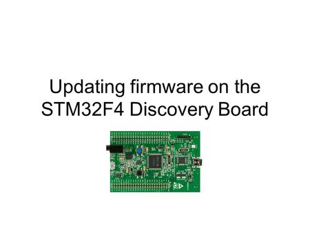 Updating firmware on the STM32F4 Discovery Board.