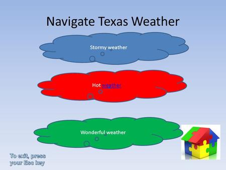Navigate Texas Weather Stormy weather Hot weather Wonderful weather.