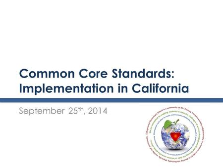 Common Core Standards: Implementation in California September 25 th, 2014.