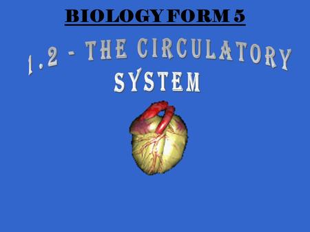 BIOLOGY FORM 5. THE HUMAN HEART LEARNING OUTCOMES Explain how blood is propelled through the human circulatory system, Explain briefly how blood pressure.