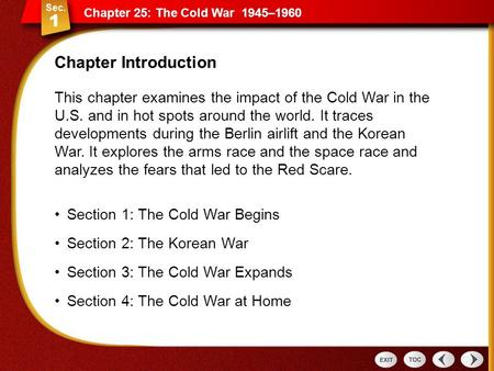 Chapter 25: The Cold War 1945–1960 This chapter examines the impact of the Cold War in the U.S. and in hot spots around the world. It traces developments.