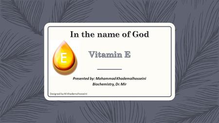 In the name of God Vitamin E
