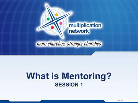 What is Mentoring? SESSION 1 JUNE 2013. Defining Mentoring Mentoring is an intentional, long- term RELATIONSHIP in which one person imparts EXPERIENCE,
