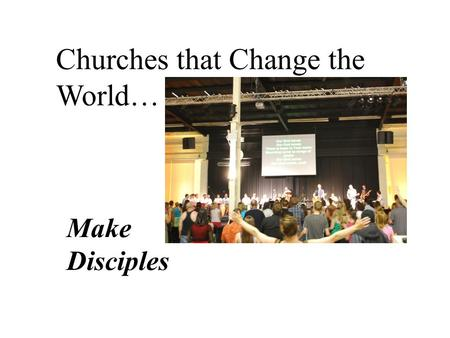 Churches that Change the World… Make Disciples. Discipleship Myths: It's for the spiritual 'elite' It's about knowing more or being around a long time.