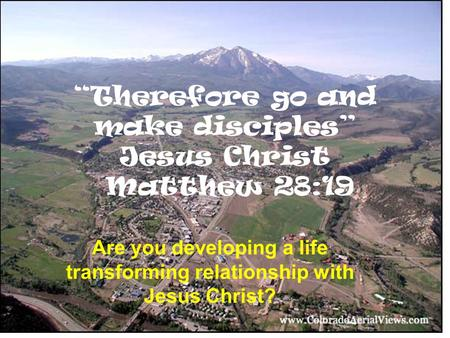 """Therefore go and make disciples"" Jesus Christ Matthew 28:19 Are you developing a life transforming relationship with Jesus Christ?"