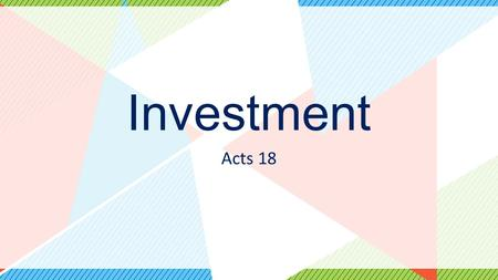 Investment Acts 18. Acts 18:1-4 1After this, Paul left Athens and went to Corinth. 2 There he met a Jew named Aquila, a native of Pontus, who had recently.