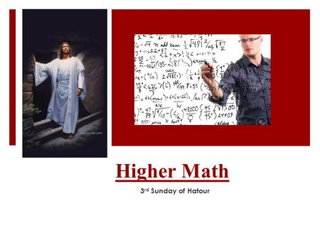 Higher Math 3 rd Sunday of Hatour. Multitudes  25 Now great multitudes went with Him. And He turned and said to them, Lk 14:25.