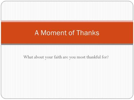 What about your faith are you most thankful for? A Moment of Thanks.