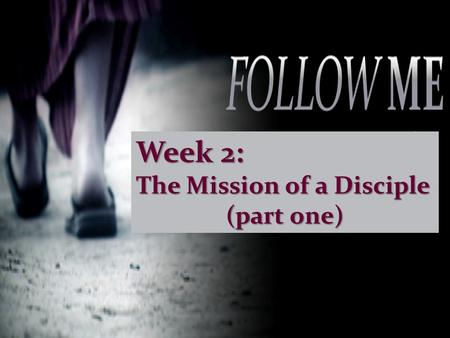 Week 2: The Mission of a Disciple (part one). To make sure every person on the planet hears about Jesus and sees His message lived out.
