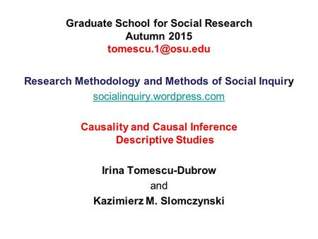Graduate School for Social Research Autumn 2015 Research Methodology and Methods of Social Inquiry socialinquiry.wordpress.com Causality.