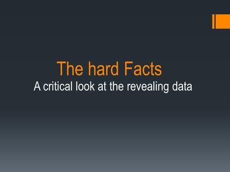 The hard Facts A critical look at the revealing data.