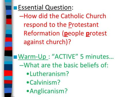 "■ Essential Question: – How did the Catholic Church respond to the Protestant Reformation (people protest against church)? ■ Warm-Up : ""ACTIVE"" 5 minutes…"