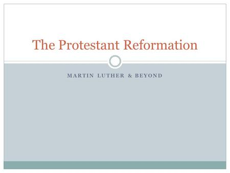 MARTIN LUTHER & BEYOND The Protestant Reformation.