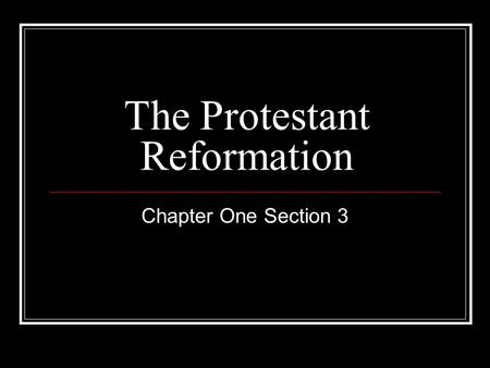 The Protestant Reformation Chapter One Section 3.