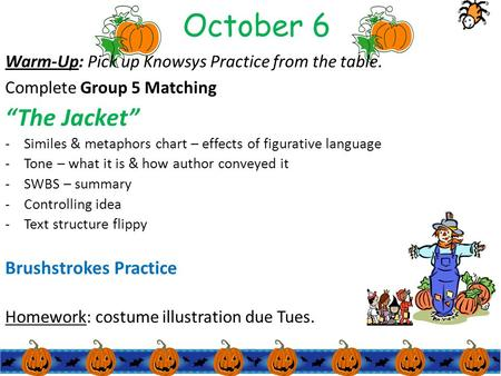 "October 6 Warm-Up: Pick up Knowsys Practice from the table. Complete Group 5 Matching ""The Jacket"" - Similes & metaphors chart – effects of figurative."