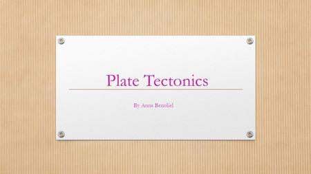 Plate Tectonics By Anna Benoliel. Divergent plate boundaries How they work : When Two tectonic plates are moving away from each other. Where they occur.