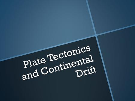 Plate Tectonics and Continental Drift. Continental drift Many of the continents appear like puzzle pieces that fit together Many of the continents appear.