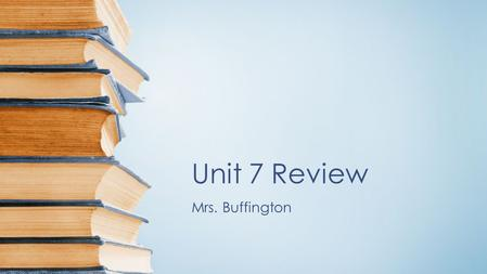 Unit 7 Review Mrs. Buffington.
