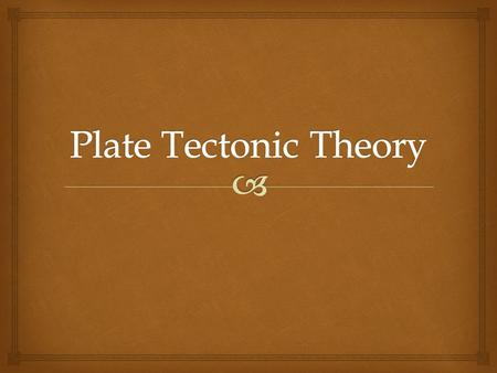   The basic premise of the plate tectonic theory is that the Earth's surface is like a cracked eggshell.  Each piece being called plates.