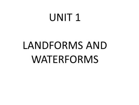 UNIT 1 LANDFORMS AND WATERFORMS. Plate Tectonics Plate tectonics – the idea that the earth's surface is covered by tectonic plates that are continually.