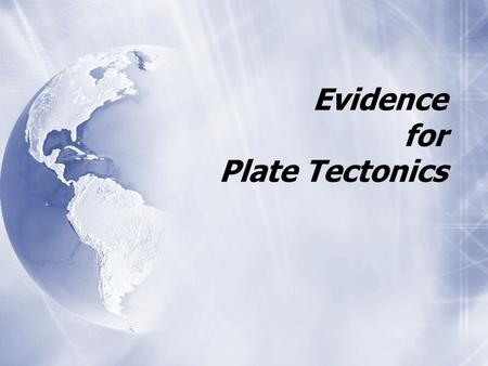 Evidence for Plate Tectonics. Earth's Interior  By composition  core - Fe & Ni  mantle  crust  By composition  core - Fe & Ni  mantle  crust lithosphere.