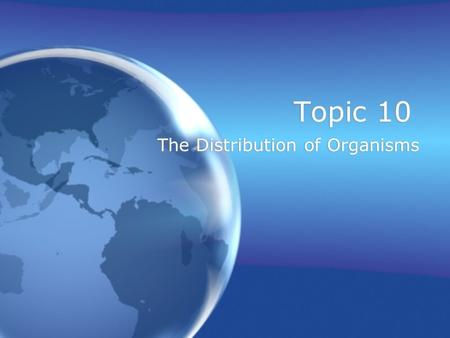 Topic 10 The Distribution of Organisms. Ecosystem Recall that an ecosystem is defined as a community of living organisms interacting with each other and.