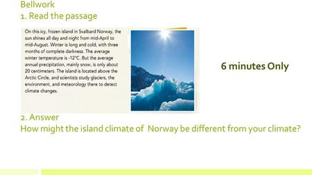 Bellwork 1. Read the passage 2. Answer How might the island climate of Norway be different from your climate? 6 minutes Only.